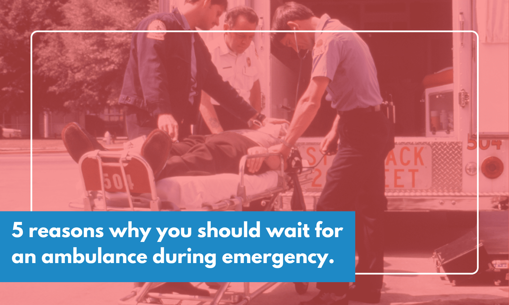 reasons why you should wait for an ambulance during emergency